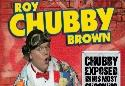 Show more details of Roy Chubby Brown